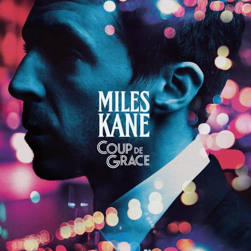 Miles Kane Coup De Grace